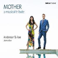 MOTHER: A MUSICAL TRIBUTE/ ANDERSON & ROE [어머니: 음악 헌정(피아노 듀오 편곡으로 듣는 다양한 작품들) - 앤더슨 & 로 피아노 듀오]