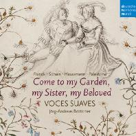 COME TO MY GARDEN, MY SISTER, MY BELOVED/ VOCES SUAVES [보체스 수아베: 르네상스 시대의 종교음악과 세속음악]