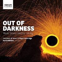 OUT OF DARKNESS: MUSIC FROM LENT TO TRINITY/ MARK WILLIAMS [캠브리지 칼리지 예수 합창단: 사순절과 삼위일체의 음악]