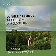 JUNGLE BAROQUE: MUSIC FROM A GOLDEN ERA/ LUIS SZARAN [파라과이의 소리: 남아메리카 예수회 선교사들의 음악 유산]
