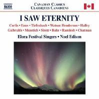 I SAW ETERNITY/ ELORA FESTIVAL SINGERS, NOEL EDISON