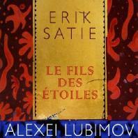 LE FILS DES ETOILES/ ALEXEI LUBIMOV [사티 피아노 작품집 <별의 아들들> 알렉세이 루비모프]