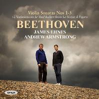 VIOLIN SONATAS NOS.1-3/ ANDREW ARMSTRONG, JAMES EHNES [베토벤: 바이올린 소나타, 변주곡 - 제임스 에네스]
