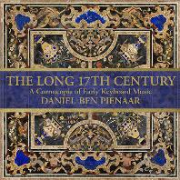 THE LONG 17TH CENTURY: A CORNUCOPIA OF EARLY KEYBOARD MUSIC [기나긴 17세기: 초기 건반음악 작품집 - 다니엘 벤 피에나르]