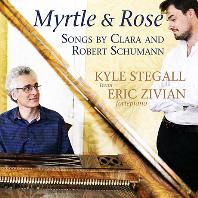 MYRTLE & ROSE/ KYLE STEGALL, ERIC ZIVIAN [슈만: 리더크라이스 & 클라라 슈만: 다섯 개의 가곡 - 카일 스티걸]