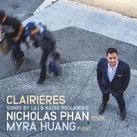 CLAIRIERES: SONGS/ MYRA HUANG, NICHOLAS PHAN [릴리 & 나디아 불랑제의 노래들 - 니콜라스 판]