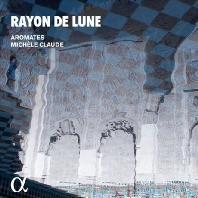 RAYON DE LUNE/ AROMATES, MICHELE CLAUDE [ALPHA COLLECTION 41] [달빛: 알-안달루스 음악의 정수 - 아로마테스 앙상블]