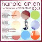 HAROLD ARLEN: CENTENNIAL CELEBRATION 100