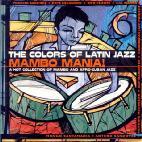 THE COLORS OF LATIN JAZZ/ MAMBO MANIAI