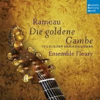 DIE GOLDENE GAMBE: THE GOLDEN VIOLA DA GAMBA/ ENSEMBLE FLEURY [라모: 비올라 다 감바의 황금시대]