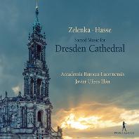 SACRED MUSIC FOR DRESDEN CATHEDRAL/ JAVIER ULISES ILLAN [드레스덴 대성당의 음악: 젤렌카와 하세의 교회음악]