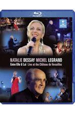ENTRE ELLE ET LUI: LIVE AT THE CHATEAU DE VERSAILLES [나탈리 드세이 & 미셸 르그랑: 그와 그녀 사이 - 베르사유 공연]