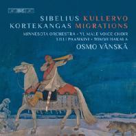 KULLERVO & MIGRATIONS/ OSMO VANSKA [SACD HYBRID] [시벨리우스: 쿨레르보 교향곡 & 코르테칸가스: 이주자들 외]