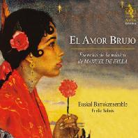 EL AMOR BRUJO: ESSENCE MUSIC/ EUSKAL BARROKENSEMBLE, ENRIKE SOLINIS [사랑은 마술사: 파야 음악의 에센스 - 에우스칼 바로크 앙상블]