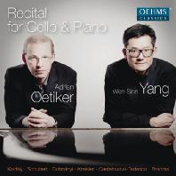 RECITAL FOR CELLO & PIANO/ ADRIAN OETIKER, WEN-SINN YANG