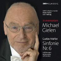 SYMPHONY NO.6/ MICHAEL GIELEN [말러: 교향곡 6번(1971 & 2013년 녹음)ㅣ미하엘 길렌]