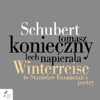 WINTERREISE: CYCLE OF SONGS TO STANISLAW BARANCZAK`S POETRY/ TOMASZ KONIECZNY [슈베르트: 겨울나그네(바란차카의 폴란드 판본)   토마시 코니에치니]