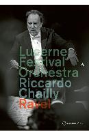 LUCERNE FESTIVAL ORCHESTRA/ RICCARDO CHAILLY [라벨의 대표적 관현악 모음]