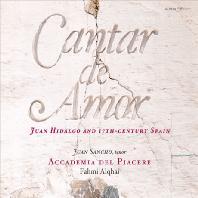 CANTAR DE AMOR: JUAN HIDALGO AND 17TH-CENTURY SPAIN/ JUAN SANCHO [사랑 노래: 후안 이달고와 17세기 스페인 음악]