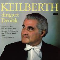 KEILBERTH DIRIGIERT DVORAK - SYMPHONY NO.9 & CELLO CONCERTO/ LUDWIG HOELSCHER, JOSEPH KEILBERTH [카일베르트: 드보르작 <신세계 교향곡> & <첼로 협주곡>]