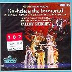 KASHCHEY THE IMMORTAL/ KIROV OPERA & ORCHESTRA/ VALERY GERGIEV