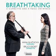 BREATHTAKING: A CORNETTO AND A VOICE ENTWINED/ HANA BLAZIKOVA, BRUCE DICKEY [브리드테이킹: 독창과 코르네토를 위한 작품들]