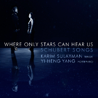 WHERE ONLY THE STARS CAN HEAR US/KARIM SULAYMAN, YI-HENG YANG [슈베르트: 가곡 작품집 - 카림 술레이만