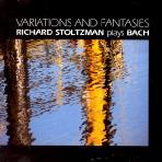 RICHARD STOLTZMAN PLAYS BACH: VARIATIONS AND FANTASIES