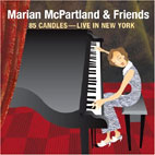MARIAN MCPARTLAND & FRIENDS/ 85 CANDLES/ LIVE IN NEW YORK