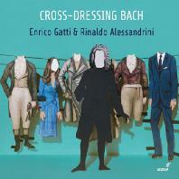 CROSS-DRESSING BACH/ ENRICO GATTI, RINALDO ALESSANDRINI [다른 옷을 입은 바흐: 실내악 작품의 또 다른 판본과 이색 작품들 - 가티, 알레산드리니]