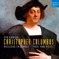 THE EAR OF CHRISTOPHER COLUMBUS/ PAUL VAN NEVEL [크리스토퍼 콜럼버스의 귀: 15~16세기 이탈리아, 포루투갈, 스페인 음악 - 후엘가스 앙상블, 네벨]