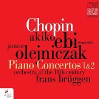 PIANO CONCERTOS 1 & 2/ FRANS BRUGGEN, AKIKO EBI, JANUSZ OLEJNICZAK [쇼팽: 피아노 협주곡 1 & 2번]