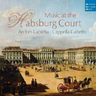MUSIC AT THE HABSBURG COURT/ ANDRES GABETTA, CAPPELLA GABETTA [안드레스 가베타: 합스부르크 궁정의 음악]