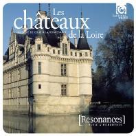 LES CHATEAUX DE LA LOIRE: MUSIQUE DE COUR A LA RENAISSANCE [르와 강의 성: 르네상스 궁정 음악]