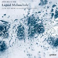 LIQUID MELANCHOLY: CLARINET MUSIC/ JOHN BRUCE YEH [스티븐슨: 클라리넷 협주곡 & 소나타, 컬러, 마지막 노래, 환상곡]