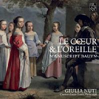 LE CŒUR & L`OREILLE - MANUSCRIPT BAUYN/ GIULIA NUTI [마음과 귀: 17세기 프랑스 하프시코드 작품집 - 줄리아 누티]