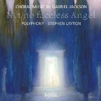 NOT NO FACELESS ANGEL: CHORAL MUSIC/ POLYPHONY, STEPHEN LAYTON [잭슨: 합창 작품집]