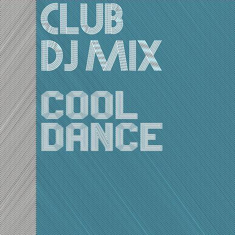 CLUB DJ MIX: COOL DANCE
