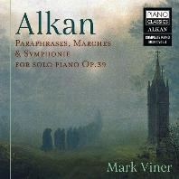 PARAPHRASES, MARCHES & SYMPHONIE FOR SOLO PIANO OP,39/ MARK VINER [알캉: 피아노 독주를 위한 교향곡과 행진곡 외 - 마크 비너]